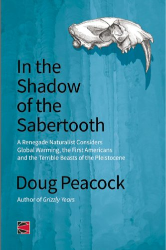 In The Shadow Of The Sabertooth: A Renegade Naturalist Considers Global Warming, the First Americans and the Terrible Beasts of the Pleistocene (Counterpunch)
