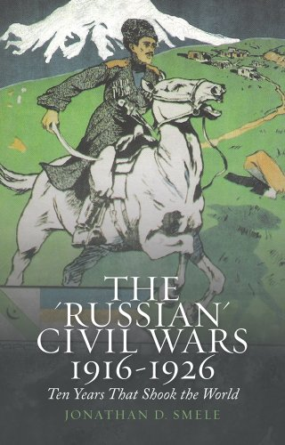 The 'Russian' Civil Wars 1916-1926: Ten Years that Shook the World