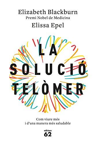 La solució telòmer: Com viure més i d'una manera més saludable (Catalan Edition) por Elizabeth Blackburn
