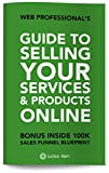 Guide to Selling Your Services & Products Online: The 5 Levels of creating a profitable website and discovering which level your customer is, so they say YES without rejecting your offer