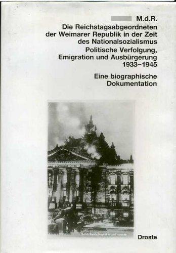 M.d.R. Die Reichstagsabgeordneten der Weimarer Republik in der Zeit des Nationalsozialismus