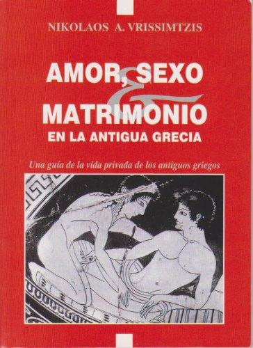 AMOR, SEXO Y MATRIMONIO EN LA ANTIGUA GRECIA por Nikolaos A.  Vrisimtzis