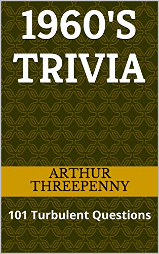 1960's Trivia: 101 Turbulent Questions (Threepenny Trivia Book 1) (English Edition)