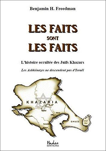 Les faits sont les faits: l'histoire occultée des Juifs Khazars : Les Ashkénazes ne descendent pas d'Israël