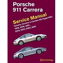 Porsche 911 (Type 996) Service Manual 1999, 2000, 2001, 2002, 2003, 2004, 2005: Carrera, Carrera 4, Carrera 4s