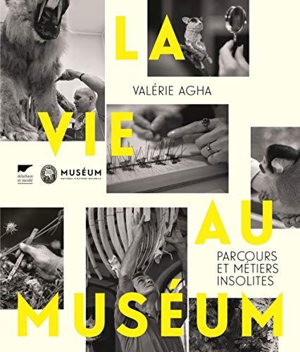 La vie au Muséum - Parcours et métiers insolites par Valerie Agha
