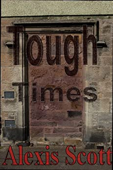 Tough Times (English Edition) von [Scott, Alexis]