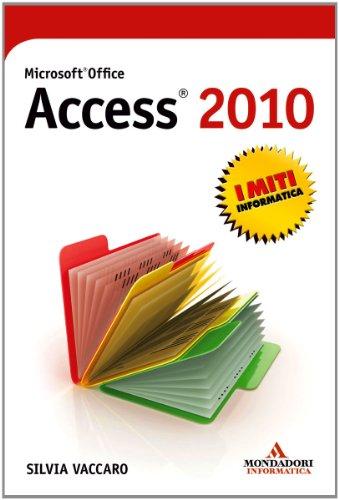 Microsoft Office Access 2010 (I miti informatica)