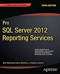 Pro SQL Server 2012 Reporting Services (Expert's Voice in SQL Server) by Brian McDonald (2012-08-06)