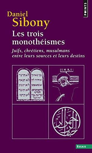 Les trois monothéismes : Juifs, Chrétiens, Musulmans entre leurs sources et leurs destins