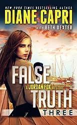 False Truth 3: A Jordan Fox Mystery (The Hunt For Truth Series) (Volume 3) by Diane Capri (2015-01-23)