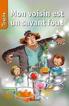 Mon voisin est un savant fou !: une histoire pour les enfants de 8 à 10 ans (TireLire) par [Heynickx, Hilde, TireLire,]