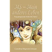 MS – Mein anderes Leben!: Frauenpower trotz MS  Teil 2 (Frauenpower trotz MS - Trilogie)
