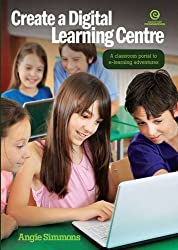 Create a Digital Learning Centre: A Classroom Portal to E-learning Adventures