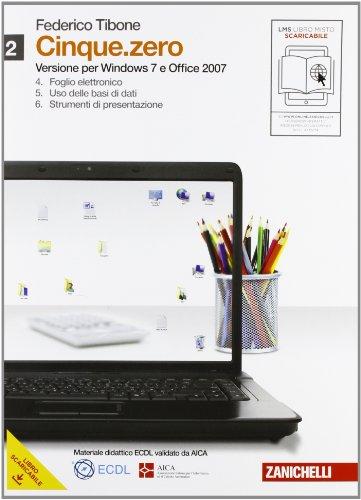 Cinque.zero. Versione per Windows 7 e Office 2007. Volume 2 + pdf scaricabile