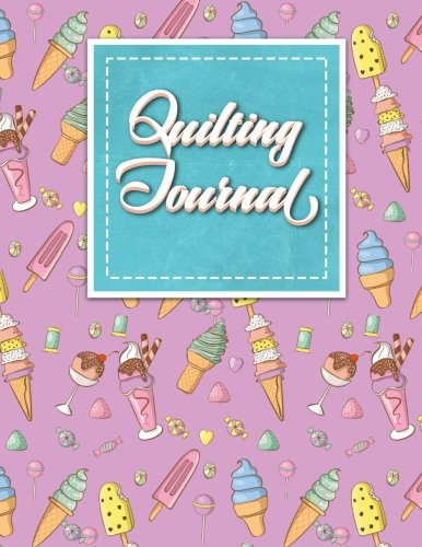 ilt Journal Planner, Quilt Pattern Books, Quilting Daily, Cute Ice Cream & Lollipop Cover (Quilting Journals) (Lollipop Cover)