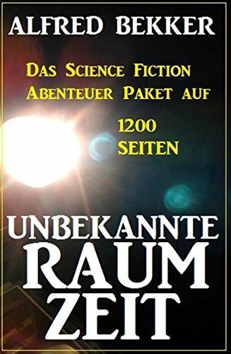 Unbekannte Raumzeit: Das Science Fiction Abenteuer Paket auf 1200 Seiten