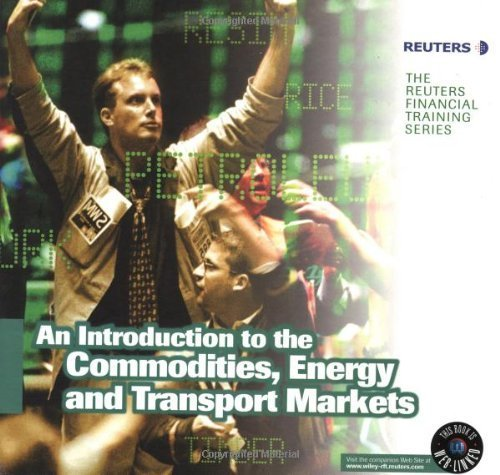 an-introduction-to-the-commodities-energy-transport-markets-reuters-our-world-now-by-london-uk-reute