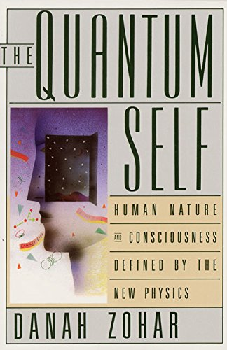 The Quantum Self: Human Nature and Consciousness Defined by the New Physics por Danah Zohar