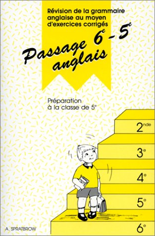 Passage 6e-5e anglais: Révision de la grammaire anglaise au moyen d'exercices corrigés, préparation à la classe de 5e