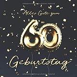 Alles Gute zum 60. Geburtstag: Gästebuch zum Eintragen mit 110 Seiten - Ballons Gold