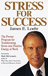 Stress for Success: Jim Loehr's Program for Transforming Stress into Energy at Work by James E. Loehr (1997-05-13)