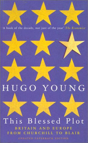 This Blessed Plot: Britain and Europe from Churchill to Blair por Hugo Young