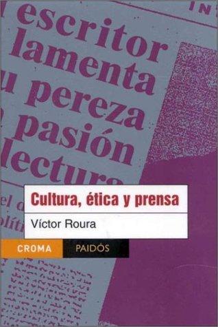 Cultura, etica y prensa / Culture, Ethic and Press (Paidos Croma) por Victor Roura