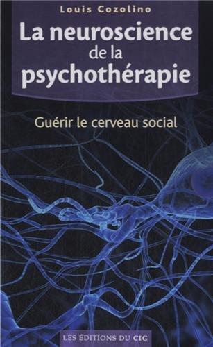 La neuroscience de la psychothérapie : Guérir le cerveau social