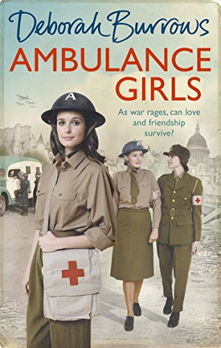 Ambulance Girls: A gritty wartime saga set in the London Blitz (English Edition) por Deborah Burrows
