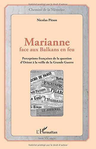 Marianne face aux Balkans en feu: Perceptions françaises de la question d'Orient à la veille de la Grande Guerre