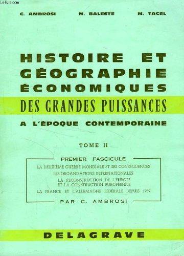 HISTOIRE ET GEOGRAPHIE ECONOMIQUES DES GRANDES PUISSANCES A L'EPOQUE CONTEMPORAINE, TOME 2,FASCICULES 1, 2, 3 (3 VOLUMES), CLASSES PREPA. EHEC, IEP, LICENCES, ECOLES SUP. DE COMMERCE