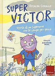 Super Victor. Storia di un supereroe con le zampe per terra