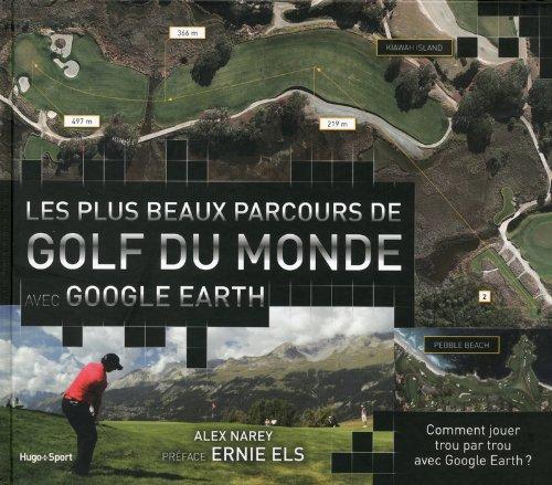 Les plus beaux parcours de golf du monde avec google Earth par Alex Narey
