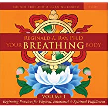 Your Breathing Body: Beginning Practices for Physical, Emotional, and Spiritual Fulfillment v. 1