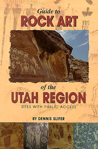 Guide to Rock Art of the Utah Region: Sites with Public Access