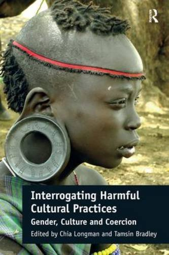 Interrogating Harmful Cultural Practices: Gender, Culture and Coercion by Chia Longman (2015-08-14)