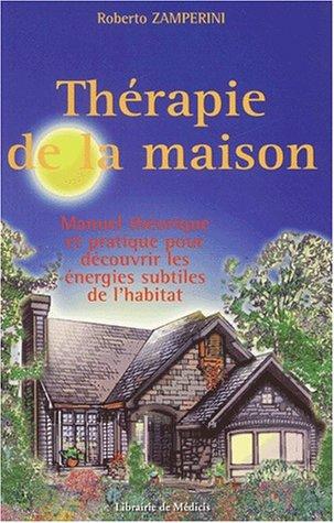 Thérapie de la maison. Manuel théorique et pratique pour découvrir les énergies subtiles de l'habitat par Roberto Zamperini