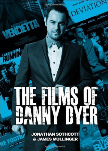 The Films of Danny Dyer by Jonathan Sothcott (2013-11-18)