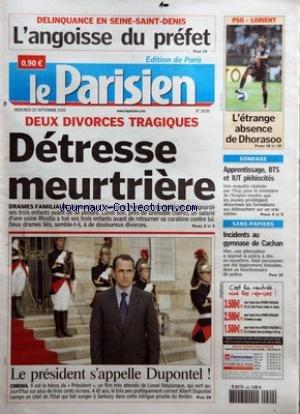 PARISIEN (LE) [No 19295] du 20/09/2006 - DELINQUANCE EN SEINE-SAINT-DENIS - L'ANGOISSE DU PREFET - DEUX DIVORCES TRAGIQUES - DETRESSE MEURTRIERE - DRAME FAMILIAUX - LE PRESIDENT S'APPELLE DUPONTEL ! - CINEMA - PSG-LORIENT - L'ETRANGE ABSENCE DE DHORASOO - SONDAGE - APPRENTISSAGE, BTS ET IUT PLEBISCITES - SANS-PAPIERS - INCIDENTS AU GYMNASE DE CACHAN.
