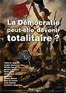 LA DEMOCRATIE PEUT-ELLE DEVENIR TOTALITAIRE? par De Jaeghere