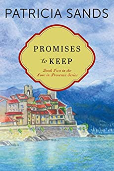 Promises to Keep (Love in Provence Book 2) by [Sands, Patricia]