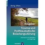 Ratgeber Trauma und Posttraumatische Belastungsstörung: Informationen für Betroffene und Angehörige (Ratgeber zur Reihe Fortschritte der Psychotherapie)