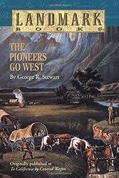 The Pioneers Go West (Landmark Books) by George R. Stewart (1987-06-12)