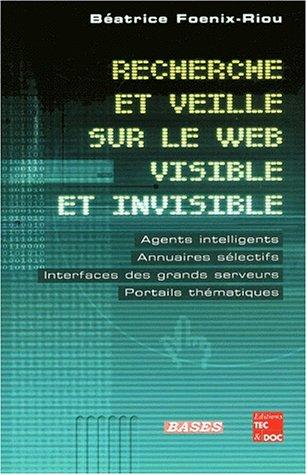 Recherche et veille sur le web visible et invisible : Agents intelligents, annuaires sélectifs, interfaces des grands serveurs, portails thématiques