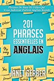 201 Phrases Essentielles en Anglais: Phrases De Base Et Utiles Qui Vous Aideront...