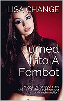 Turned Into A Fembot He Became Her Robot Slave Girl A