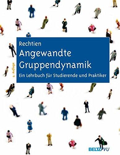 Angewandte Gruppendynamik: Ein Lehrbuch für Studierende und Praktiker