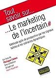 Tout savoir sur... Le Marketing de l'incertain: Méthode agile de prospective par les signaux faibles et les scénarios dynamiques