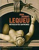 Jean-Jacques Lequeu - Bâtisseur de fantasmes
